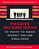 img - for Passive Income Ideas: 50 Ways to Make Money Online Analyzed (Blogging, Dropshipping, Shopify, Photography, Affiliate Marketing, Amazon FBA, Ebay, YouTube Etc.) (Business & Money Series Book 2) book / textbook / text book