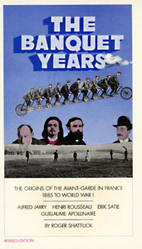 The Banquet Years: The Origins of the Avant-Garde in France - 1885 to World War I