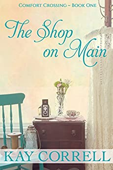 The Shop on Main: Small Town Romance (Comfort Crossing Book 1) by [Correll, Kay]