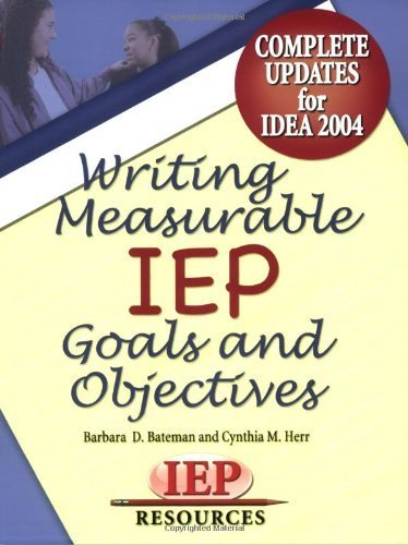 Writing Measurable IEP Goals and Objectives by Barbara D. Bateman (2006-01-01)
