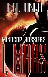 I, Mars (Mindcop Dossiers: Book 2)