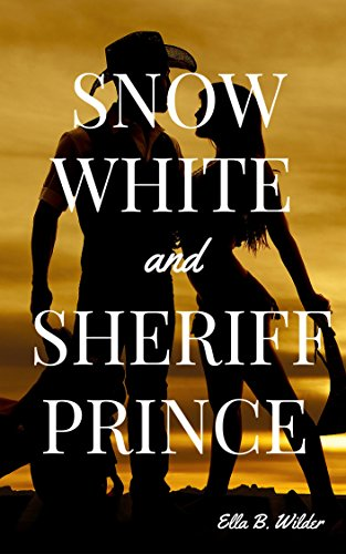 Snow White and Sheriff Prince: A Hot Historical Western Retake on the Classic Fairy Tale
