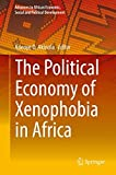 The Political Economy of Xenophobia in Africa (Advances in African Economic, Social and Political Development)