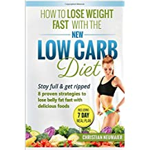 How To Lose Weight Fast With The NEW Low Carb Diet: Stay full & get ripped 8 proven strategies to lose belly fat fast with delicious foods