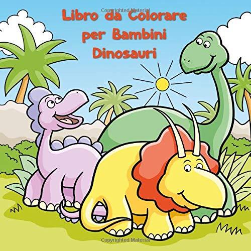 Libro Da Colorare Per Bambini Dinosauri Italian Edition Topo