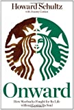 By Howard Schultz - Onward: How Starbucks Fought for Its Life Without Losing Its Soul (2/27/11)