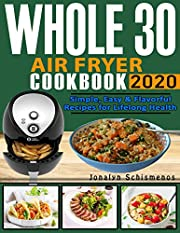 Whole 30 Air Fryer C??kb??k 2020: Simple, Easy & Flavorful Recipes for Lifelong Health