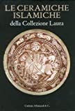The Islamic Ceramics of the Laura Collection, Manuele Scagliola, 884221843X