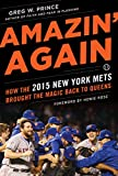 Amazin' Again: How the 2015 New York Mets Brought the Magic Back to Queens