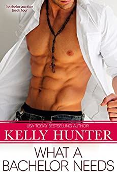 What a Bachelor Needs (Bachelor Auction Book 3) by [Hunter, Kelly]