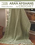 Aran Afghans to Crochet (Leisure Arts #4948)