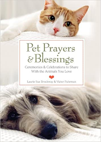 Pet Prayers & Blessings: Ceremonies & Celebrations to Share