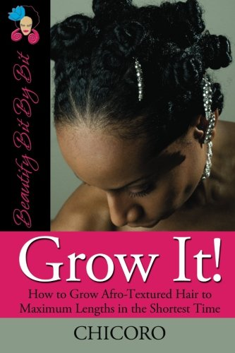 Search : Grow It: How to Grow Afro-Textured Hair to Maximum Lengths in the Shortest Time