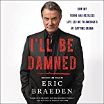 I'll Be Damned: How My Young and Restless Life Led Me to America's #1 Daytime Drama | Eric Braeden
