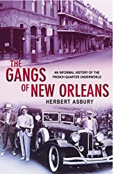 The Gangs of New Orleans: An Informal History of the French Quarter Underworld