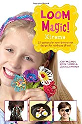 Loom Magic Xtreme!: 25 Awesome, Never-Before-Seen Designs for Rainbows of Fun