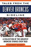 img - for Tales from the Denver Broncos Sideline: A Collection of the Greatest Broncos Stories Ever Told (Tales from the Team) book / textbook / text book