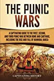 The Punic Wars: A Captivating Guide to the First, Second, and Third Punic Wars Between Rome and Carthage, Including the Rise and Fall of Hannibal Barca