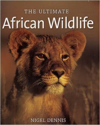 The Ultimate African Wildlife by Nigel Dennis (2009-09-15)