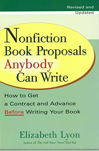 Nonfiction Book Proposals Anybody Can Write: How to Get a Contract and Advance Before Writing Your Book, Revised and Upd