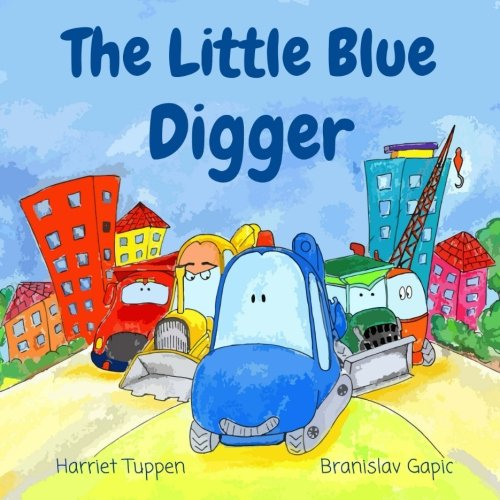The Little Blue Digger - A Fun and Colorful Construction Site Story for 2-5 Year Olds