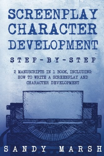 Screenplay Character Development: Step-by-Step | 2 Manuscripts in 1 Book | Essential Movie Character Creation, TV Script Character Building and ... Can Learn (Writing Best Seller) (Volume 14)