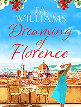 Dreaming of Florence: The feel-good read of spring! by [Williams, T.A.]