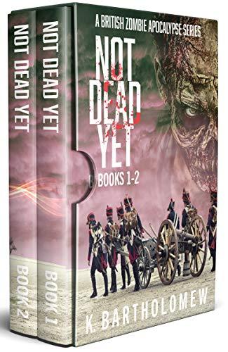 Not Dead Yet: A British Zombie Apocalypse Series (Books 1-2) by [Bartholomew, K.]