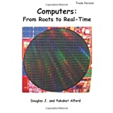 Computers: from Roots to Real-Time - Trade Version, Douglas Alford and Pakaket Alford, 1495938190