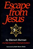 Escape from Jesus, Shlomoh Sherman, 0915474034