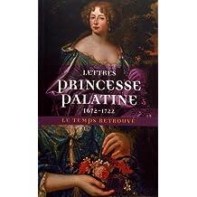 LETTRES PRINCESSE PALATINE 1672-1722