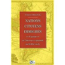 Nations, Citoyens, Immigrés: dans l'Espagne et l'Amérique espagnole du XVIIIe siècle (French Edition)