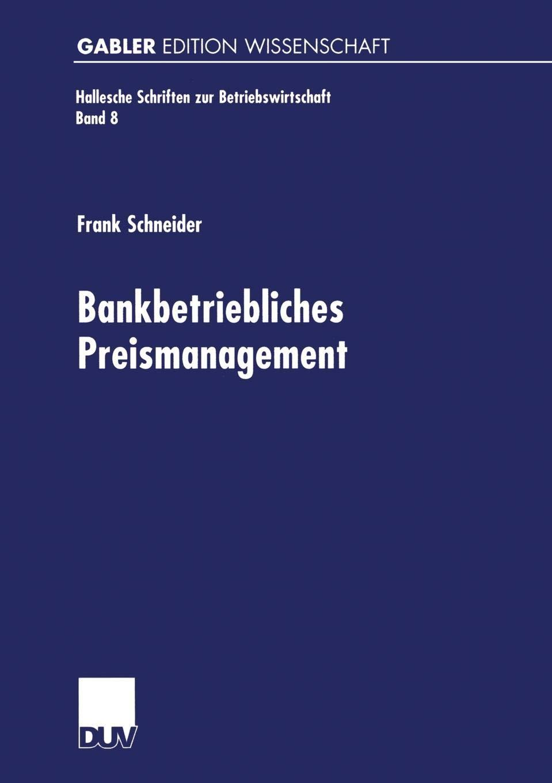 Bankbetriebliches Preismanagement  Hallesche Schriften Zur Betriebswirtschaft  8  Band 8