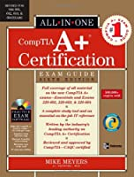 A+ Certification All-in-One Exam Guide, Sixth Edition (A+ Certification All in One Exam)