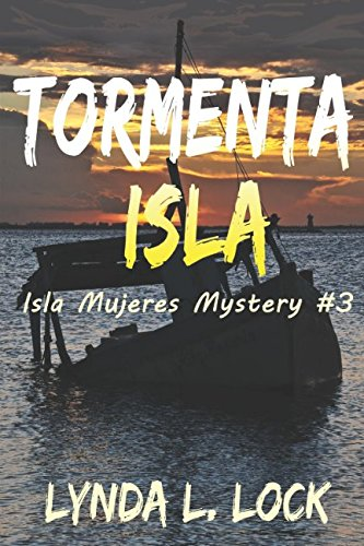 Tormenta Isla: Murder and mayhem on a tiny island in paradise (Isla Mujeres Mystery)