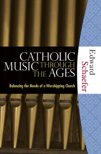 Catholic Music Through The Ages: Balancing The Needs Of A Worshipping Church