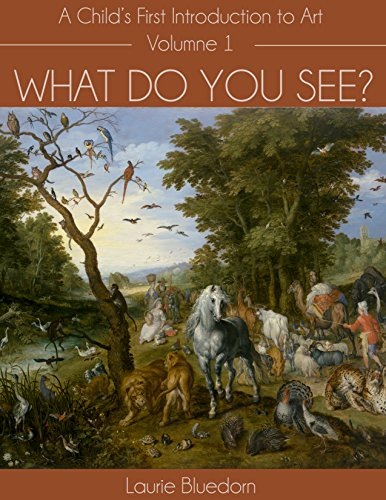 What Do You See? A Child's First Introduction to Art, Volume One by [Bluedorn, Laurie]