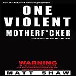 One Violent Motherf--ker | Matt Shaw