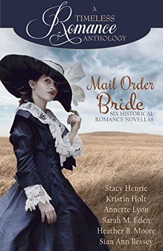Mail Order Bride Collection (A Timeless Romance Anthology Book 16) by [Henrie, Stacy, Holt, Kristin, Lyon, Annette, Eden, Sarah M., Moore, Heather B., Bessey, Sian Ann]