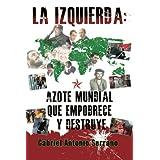 La izquierda:  Azote mundial que empobrece y destruye (Spanish Edition)