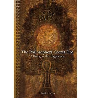 Read Online [(The Philosopher's Secret Fire: A History of the Imagination)] [Author: Patrick Harpur] published on (March, 2002) PDF