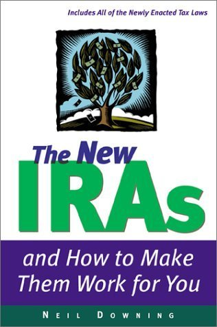 The New IRAs and How to Make Them Work for You by Neil Downing (2002-03-18)