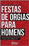 capa de Festas de orgias para homens: territórios de intensidade e socialidade masculina