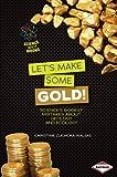 Let's Make Some Gold!, Christine Zuchora-Walske, 1467745499