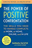 The Power of Positive Confrontation: The Skills You Need to Handle Conflicts at Work, at Home, Online, and in Life, completely revised and updated edition