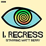 I, Regress (Complete Series) | Matt Berry,Tara Flynn