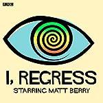 I, Regress (Complete Series)   Matt Berry,Tara Flynn