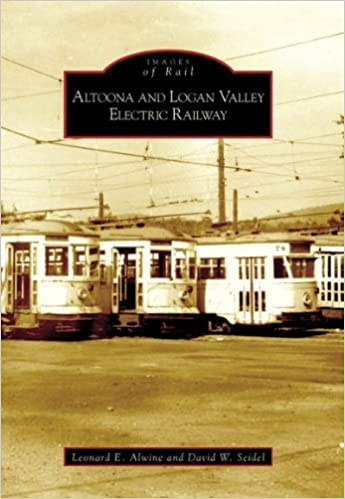 Altoona and Logan Valley Electric Railway (PA) (Images of Rail) by Leonard E. Alwine (2005-10-10)