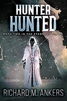Hunter Hunted (The Eternals Book 2) by [Ankers, Richard M.]