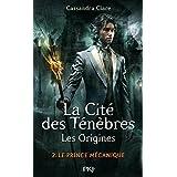 La Cité des Ténèbres - Les origines - Tome 2: Le prince mécanique